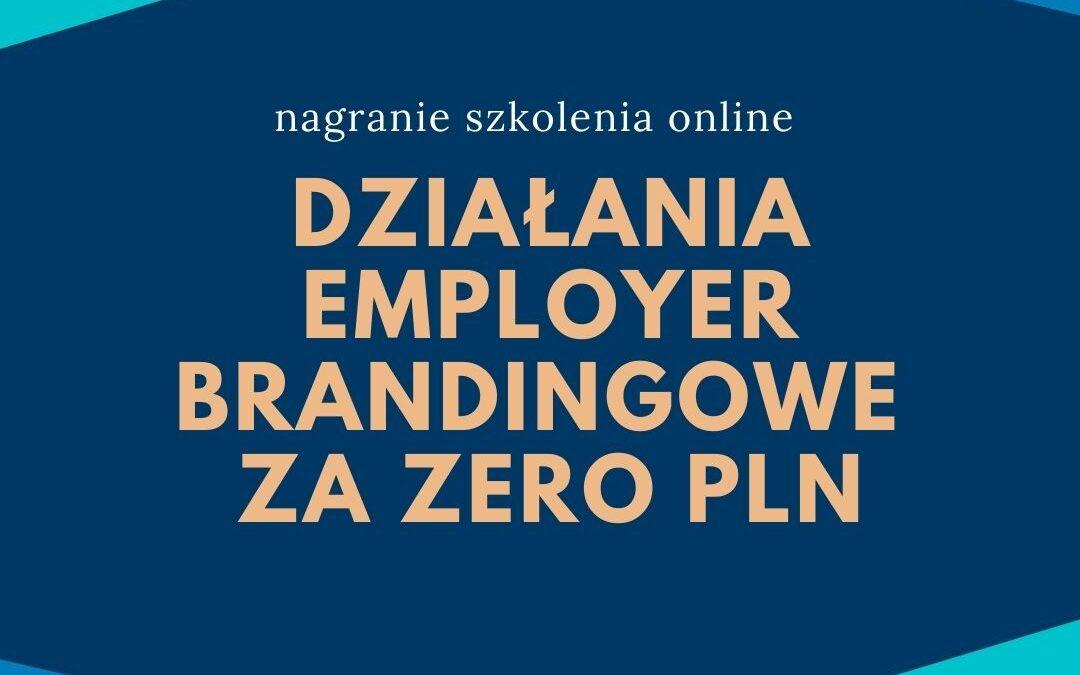 Działania employer brandingowe za zero pln – nagranie szkolenia