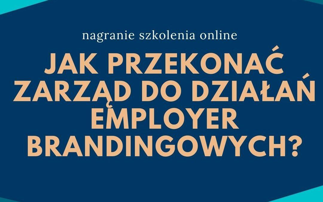 Jak przekonać zarząd do działań employer brandingowych? Jak zmierzyć efekty EB? – nagranie szkolenia